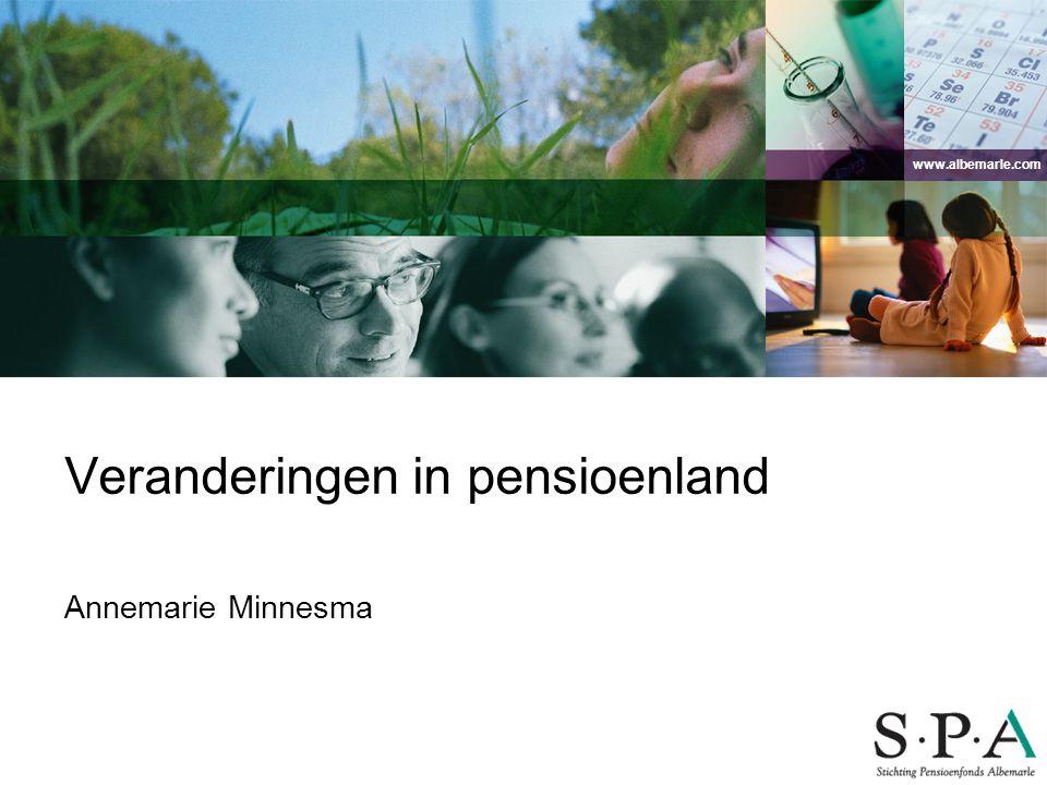 www.albemarle.com Veranderingen in pensioenland Annemarie Minnesma