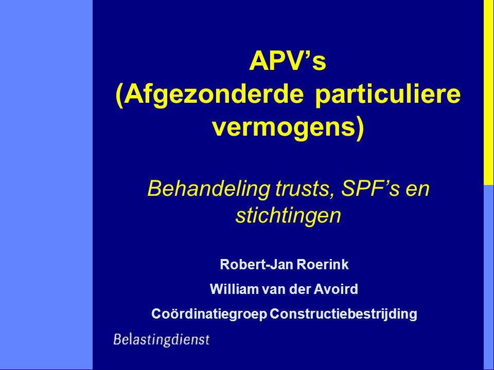 APV's (Afgezonderde particuliere vermogens) Behandeling trusts, SPF's en stichtingen Robert-Jan Roerink William van der Avoird Coördinatiegroep Constr