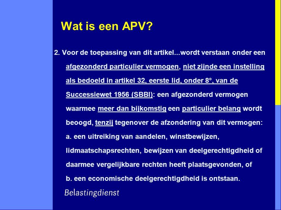 Wat is een APV? 2. Voor de toepassing van dit artikel...wordt verstaan onder een afgezonderd particulier vermogen, niet zijnde een instelling als bedo