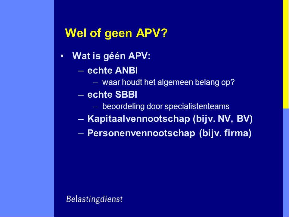 Wel of geen APV? Wat is géén APV: –echte ANBI –waar houdt het algemeen belang op? –echte SBBI –beoordeling door specialistenteams –Kapitaalvennootscha
