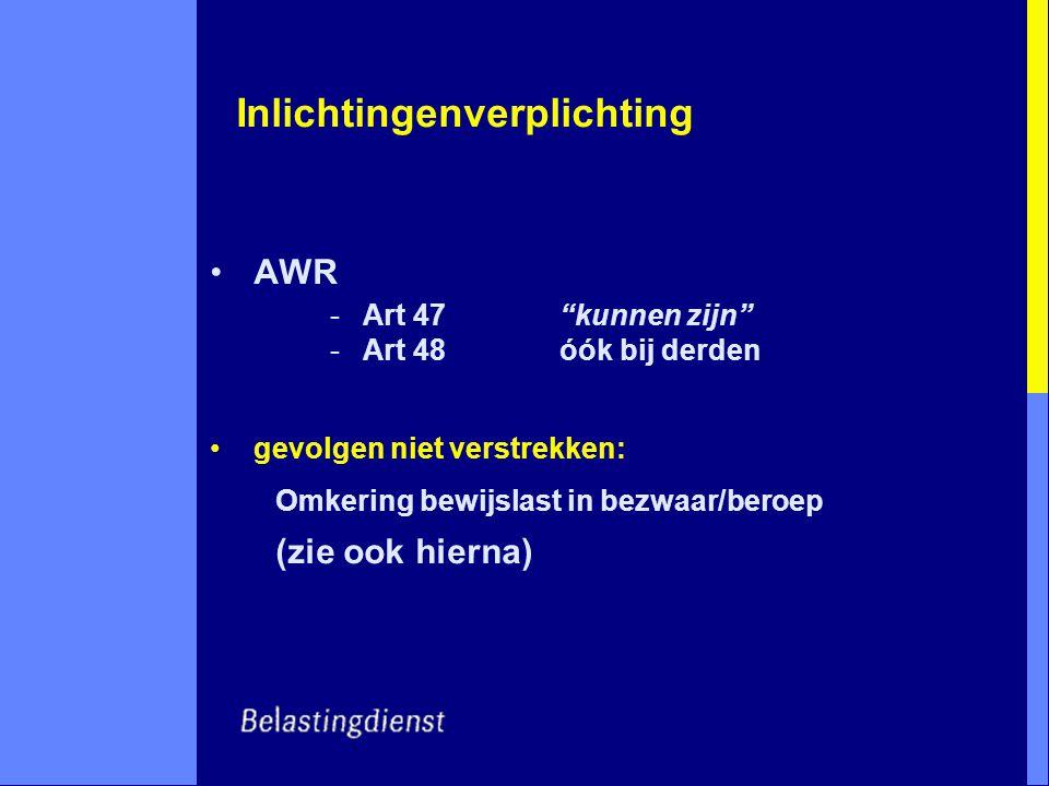"""Inlichtingenverplichting AWR -Art 47""""kunnen zijn"""" -Art 48 óók bij derden gevolgen niet verstrekken: Omkering bewijslast in bezwaar/beroep (zie ook hie"""
