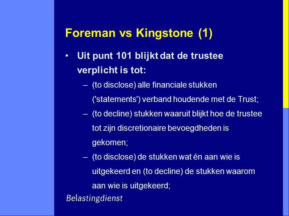 Foreman vs Kingstone (1) Uit punt 101 blijkt dat de trustee verplicht is tot: –(to disclose) alle financiale stukken ('statements') verband houdende m