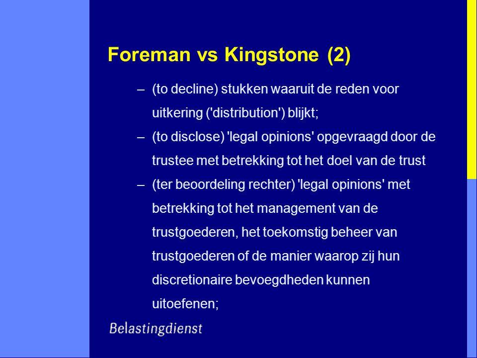 Foreman vs Kingstone (2) –(to decline) stukken waaruit de reden voor uitkering ('distribution') blijkt; –(to disclose) 'legal opinions' opgevraagd doo