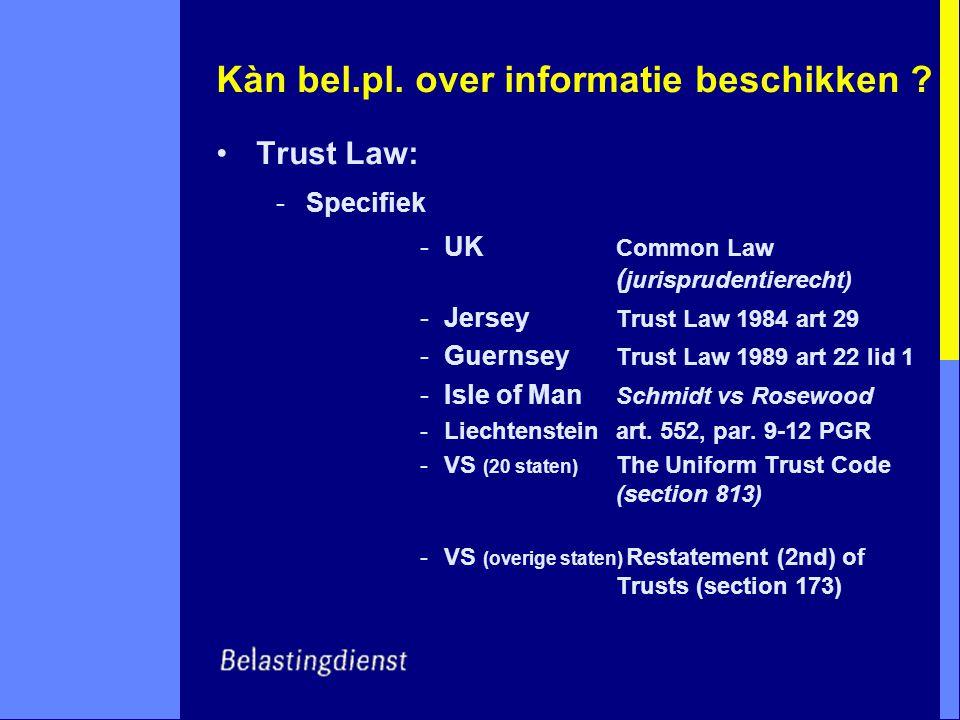 Kàn bel.pl. over informatie beschikken ? Trust Law: -Specifiek -UK Common Law ( jurisprudentierecht) -Jersey Trust Law 1984 art 29 -Guernsey Trust Law
