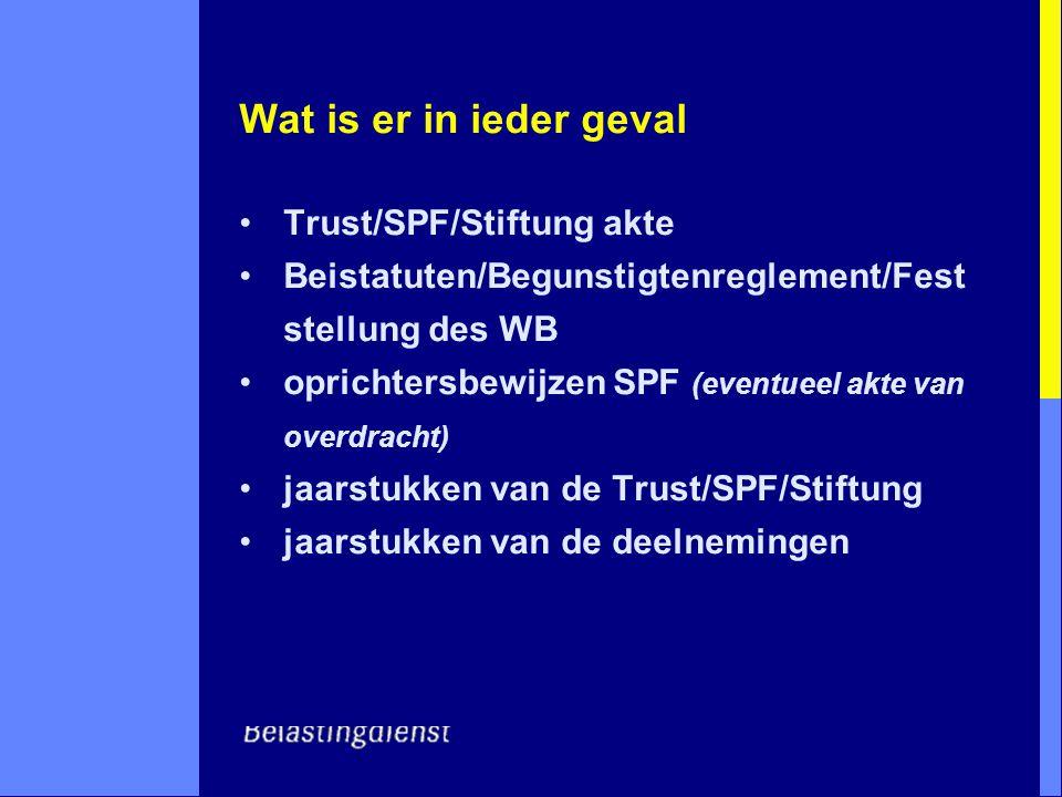 Wat is er in ieder geval Trust/SPF/Stiftung akte Beistatuten/Begunstigtenreglement/Fest stellung des WB oprichtersbewijzen SPF (eventueel akte van ove