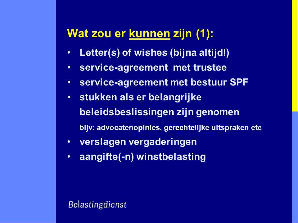Wat zou er kunnen zijn (1): Letter(s) of wishes (bijna altijd!) service-agreement met trustee service-agreement met bestuur SPF stukken als er belangr