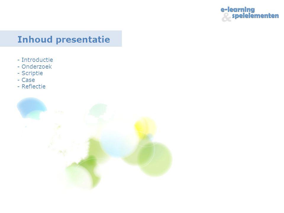 Inhoud presentatie - Introductie - Onderzoek - Scriptie - Case - Reflectie