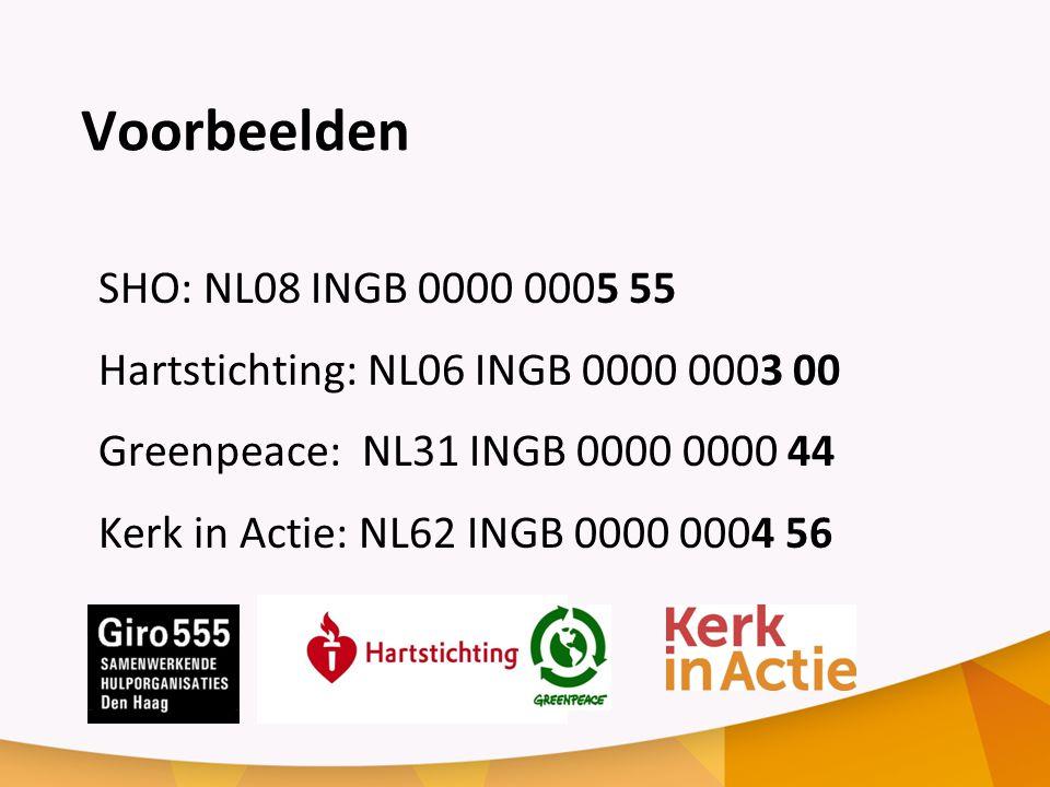Voorbeelden SHO: NL08 INGB 0000 0005 55 Hartstichting: NL06 INGB 0000 0003 00 Greenpeace: NL31 INGB 0000 0000 44 Kerk in Actie: NL62 INGB 0000 0004 56
