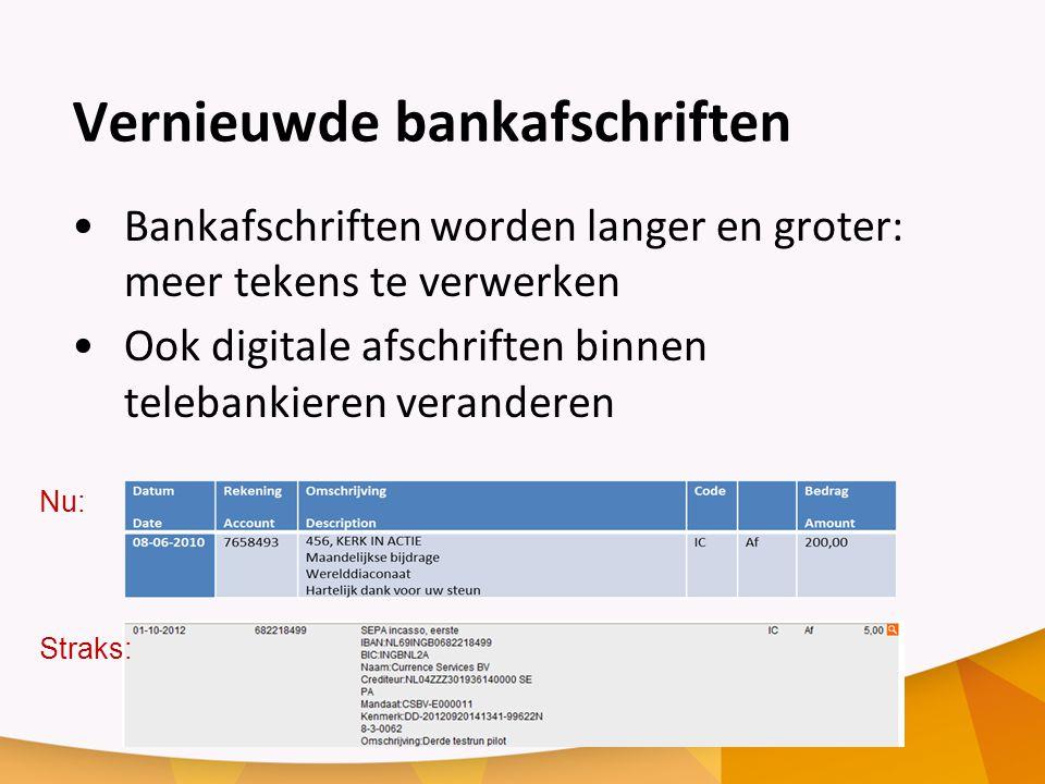 Vernieuwde bankafschriften Bankafschriften worden langer en groter: meer tekens te verwerken Ook digitale afschriften binnen telebankieren veranderen Nu: Straks: