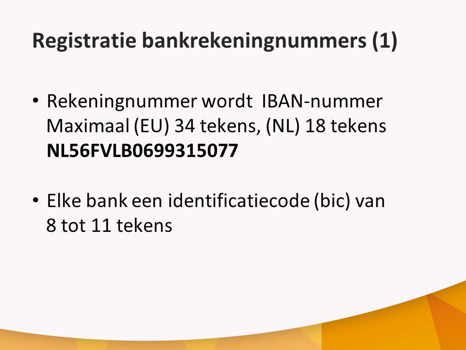 Registratie bankrekeningnummers (1) Rekeningnummer wordt IBAN-nummer Maximaal (EU) 34 tekens, (NL) 18 tekens NL56FVLB0699315077 Elke bank een identificatiecode (bic) van 8 tot 11 tekens