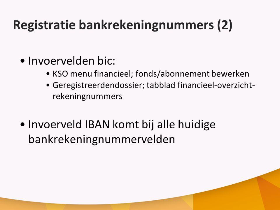 Registratie bankrekeningnummers (2) Invoervelden bic: KSO menu financieel; fonds/abonnement bewerken Geregistreerdendossier; tabblad financieel-overzicht- rekeningnummers Invoerveld IBAN komt bij alle huidige bankrekeningnummervelden