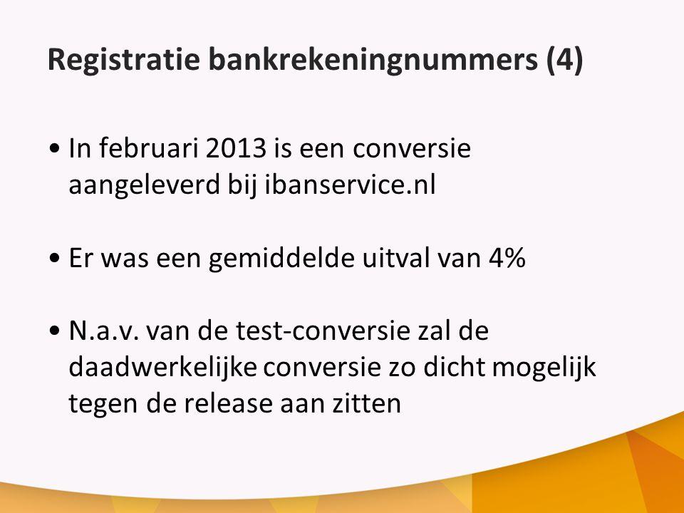 Registratie bankrekeningnummers (4) In februari 2013 is een conversie aangeleverd bij ibanservice.nl Er was een gemiddelde uitval van 4% N.a.v.