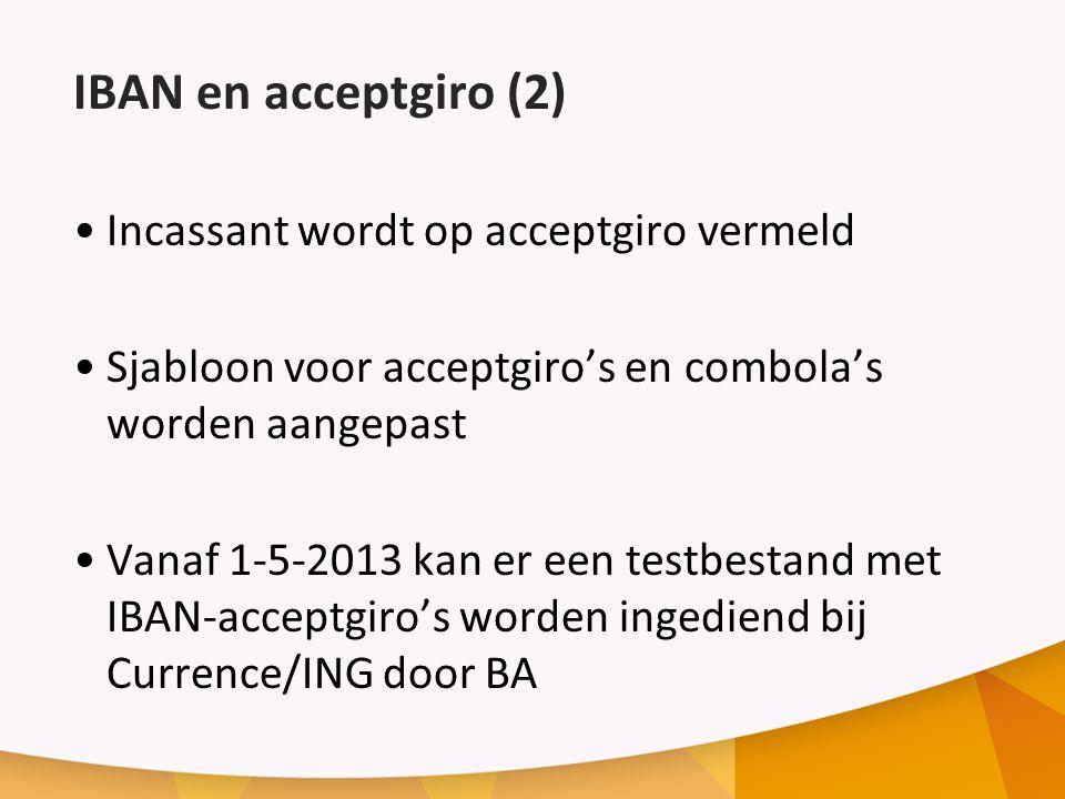 IBAN en acceptgiro (2) Incassant wordt op acceptgiro vermeld Sjabloon voor acceptgiro's en combola's worden aangepast Vanaf 1-5-2013 kan er een testbestand met IBAN-acceptgiro's worden ingediend bij Currence/ING door BA