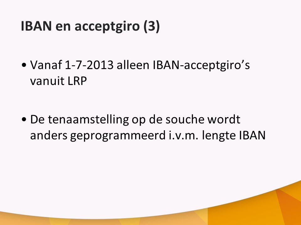 IBAN en acceptgiro (3) Vanaf 1-7-2013 alleen IBAN-acceptgiro's vanuit LRP De tenaamstelling op de souche wordt anders geprogrammeerd i.v.m.