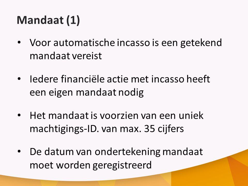Mandaat (1) Voor automatische incasso is een getekend mandaat vereist Iedere financiële actie met incasso heeft een eigen mandaat nodig Het mandaat is voorzien van een uniek machtigings-ID.