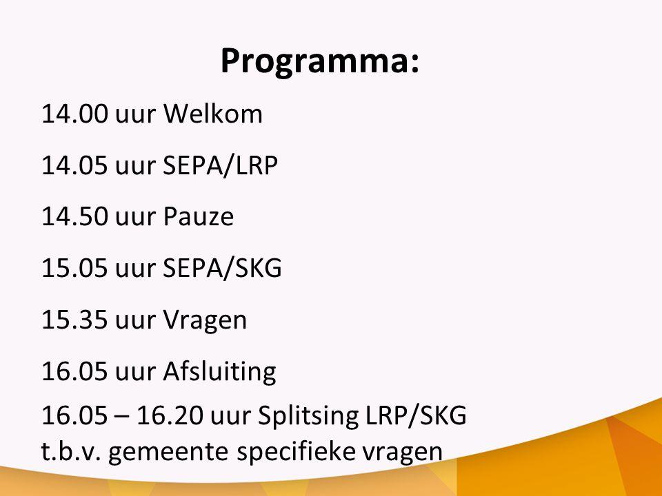 Programma: 14.00 uur Welkom 14.05 uur SEPA/LRP 14.50 uur Pauze 15.05 uur SEPA/SKG 15.35 uur Vragen 16.05 uur Afsluiting 16.05 – 16.20 uur Splitsing LRP/SKG t.b.v.