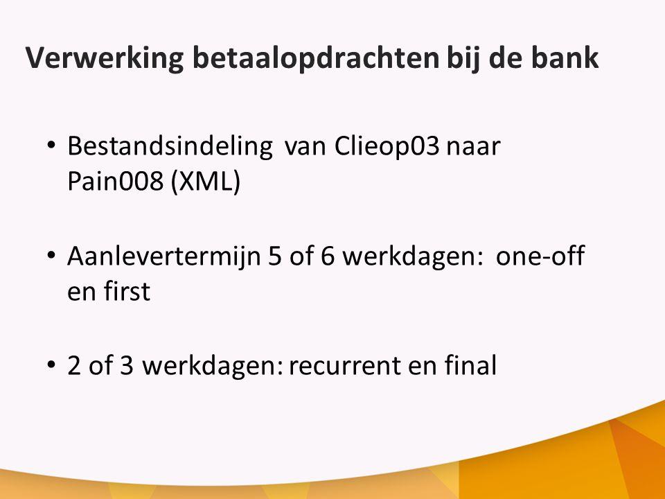 Verwerking betaalopdrachten bij de bank Bestandsindeling van Clieop03 naar Pain008 (XML) Aanlevertermijn 5 of 6 werkdagen: one-off en first 2 of 3 werkdagen: recurrent en final