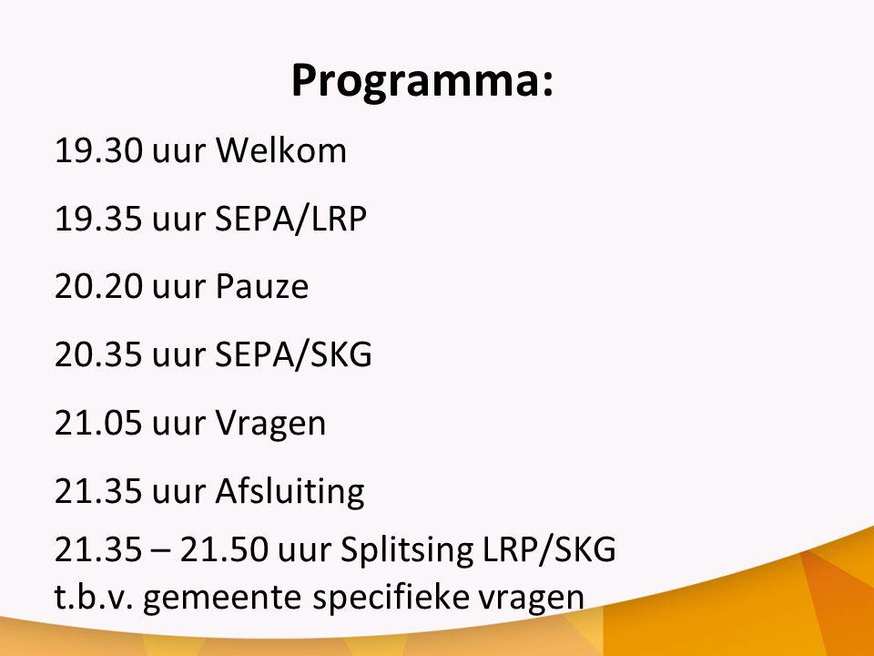 Programma: 19.30 uur Welkom 19.35 uur SEPA/LRP 20.20 uur Pauze 20.35 uur SEPA/SKG 21.05 uur Vragen 21.35 uur Afsluiting 21.35 – 21.50 uur Splitsing LRP/SKG t.b.v.