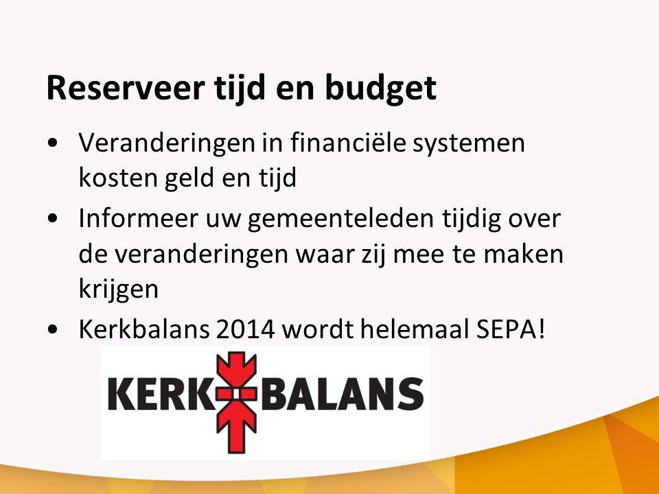 Reserveer tijd en budget Veranderingen in financiële systemen kosten geld en tijd Informeer uw gemeenteleden tijdig over de veranderingen waar zij mee te maken krijgen Kerkbalans 2014 wordt helemaal SEPA!