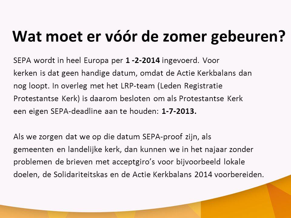 Wat moet er vóór de zomer gebeuren.SEPA wordt in heel Europa per 1 -2-2014 ingevoerd.