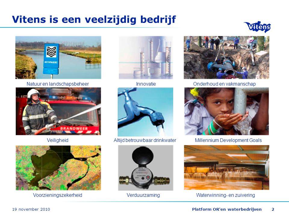 19 november 2010Platform OR'en waterbedrijven2 Vitens is een veelzijdig bedrijf InnovatieNatuur en landschapsbeheerOnderhoud en vakmanschap Veiligheid