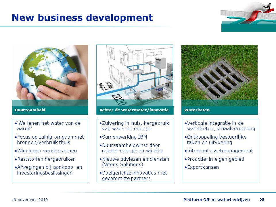 19 november 2010Platform OR'en waterbedrijven25 New business development Duurzaamheid 'We lenen het water van de aarde' Focus op zuinig omgaan met bro