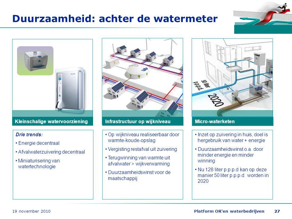 19 november 2010Platform OR'en waterbedrijven27 Duurzaamheid: achter de watermeter Infrastructuur op wijkniveau Op wijkniveau realiseerbaar door warmt