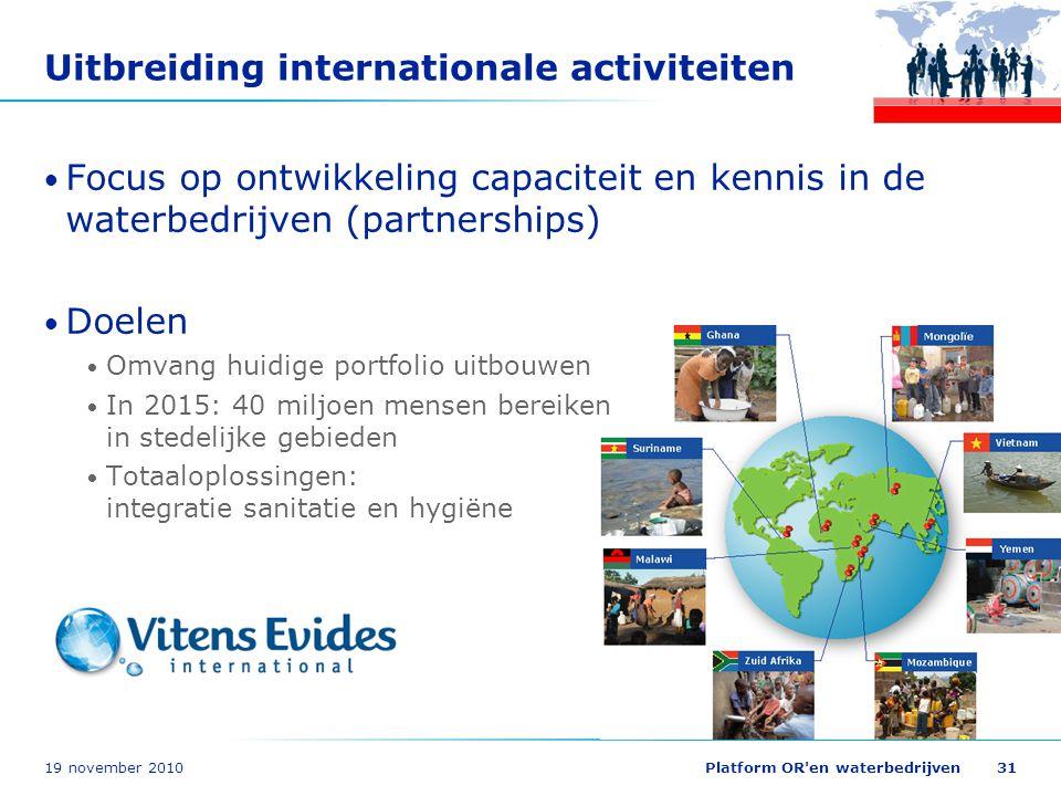 19 november 2010Platform OR'en waterbedrijven31 Uitbreiding internationale activiteiten Focus op ontwikkeling capaciteit en kennis in de waterbedrijve