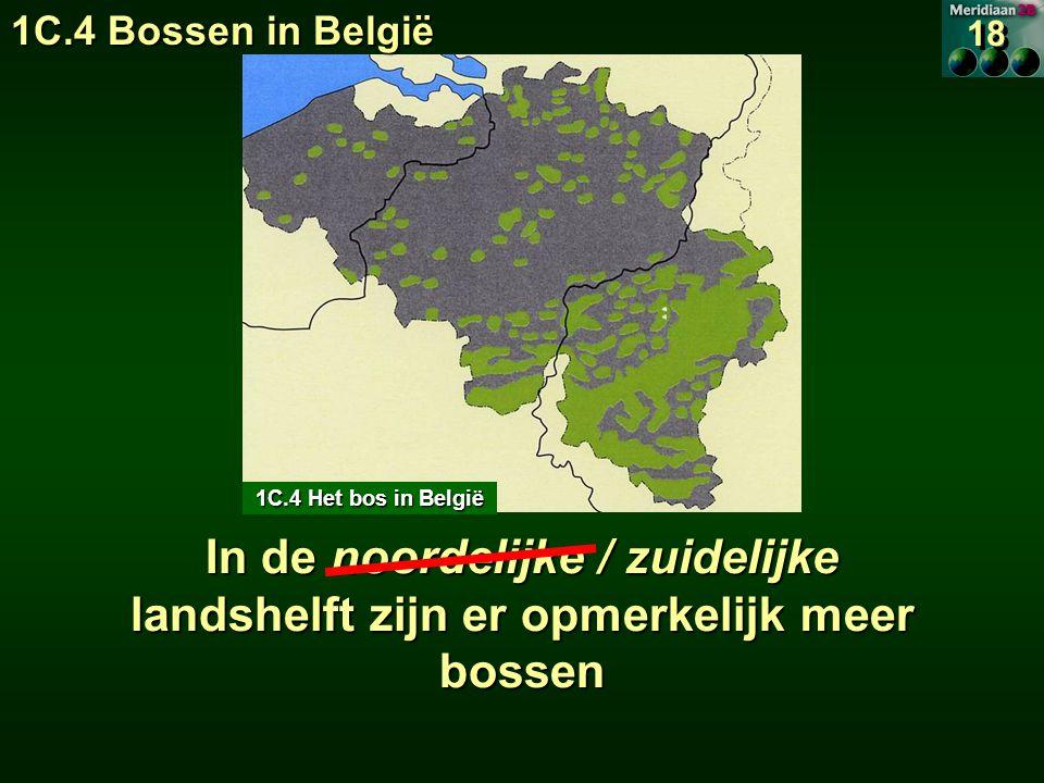 In de noordelijke / zuidelijke landshelft zijn er opmerkelijk meer bossen 1C.4 Het bos in België 18 1C.4 Bossen in België