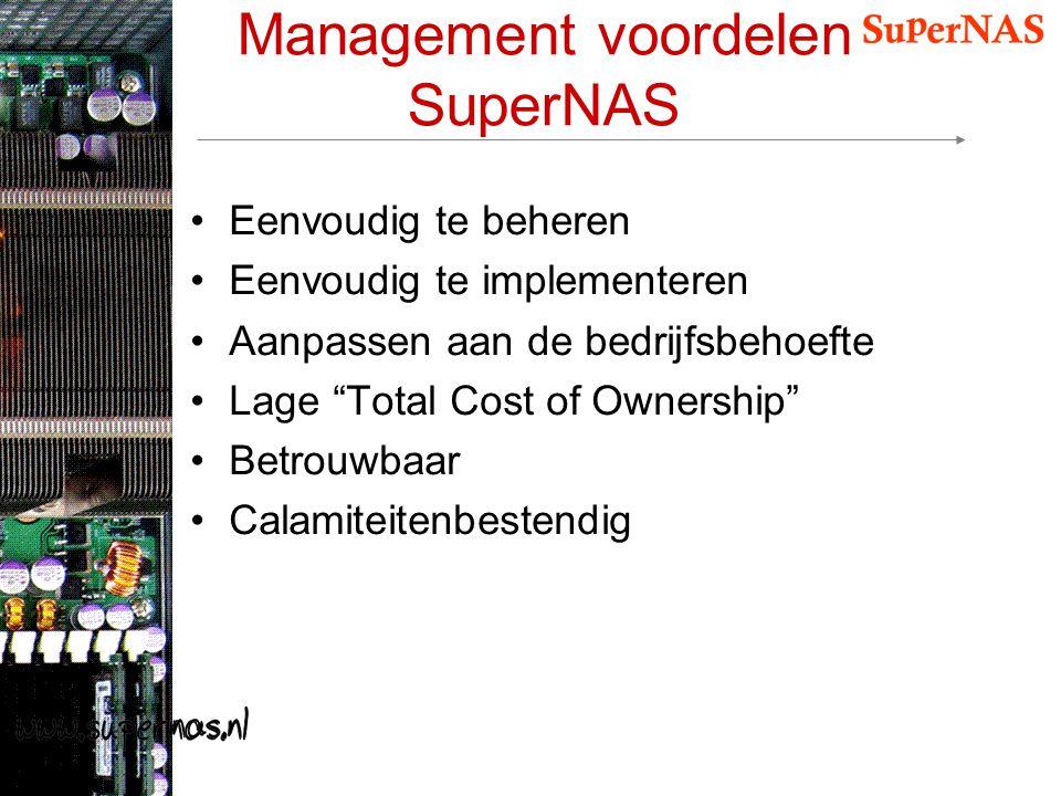 """Management voordelen SuperNAS Eenvoudig te beheren Eenvoudig te implementeren Aanpassen aan de bedrijfsbehoefte Lage """"Total Cost of Ownership"""" Betrouw"""