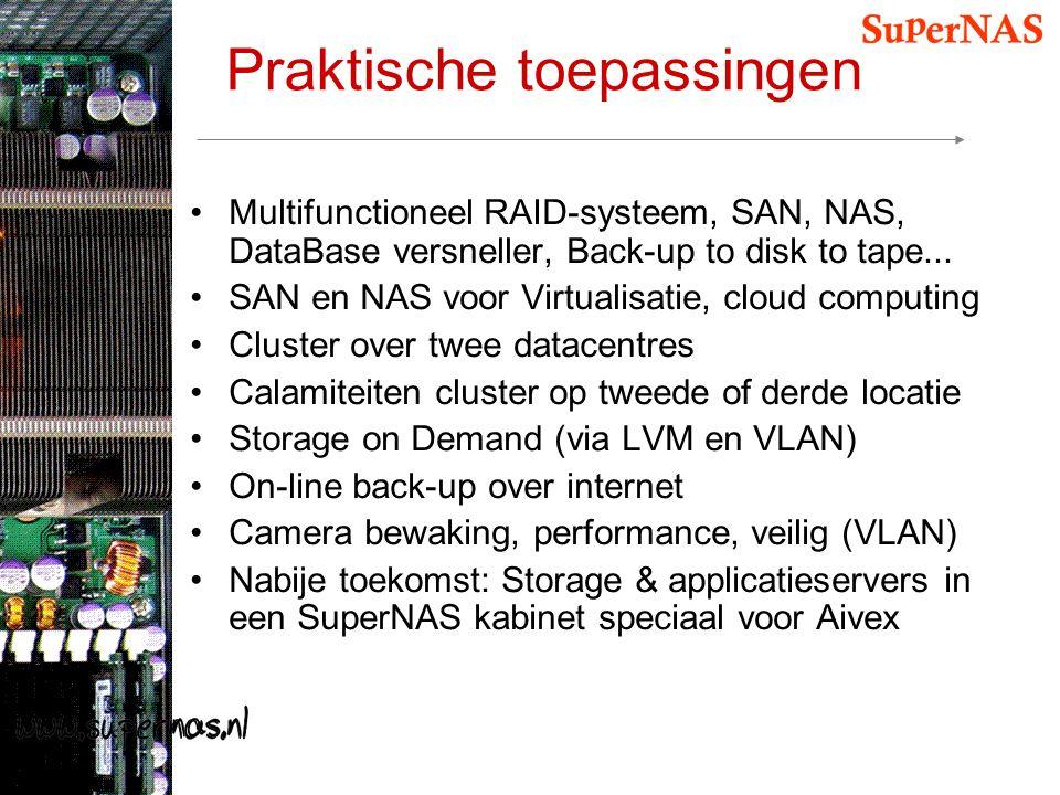 Praktische toepassingen Multifunctioneel RAID-systeem, SAN, NAS, DataBase versneller, Back-up to disk to tape... SAN en NAS voor Virtualisatie, cloud