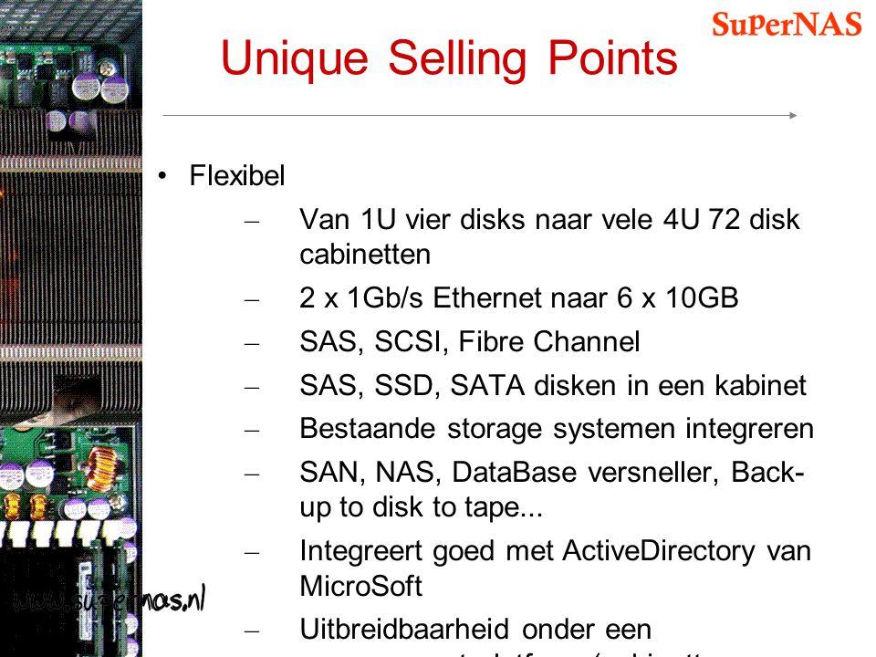 Unique Selling Points Flexibel – Van 1U vier disks naar vele 4U 72 disk cabinetten – 2 x 1Gb/s Ethernet naar 6 x 10GB – SAS, SCSI, Fibre Channel – SAS