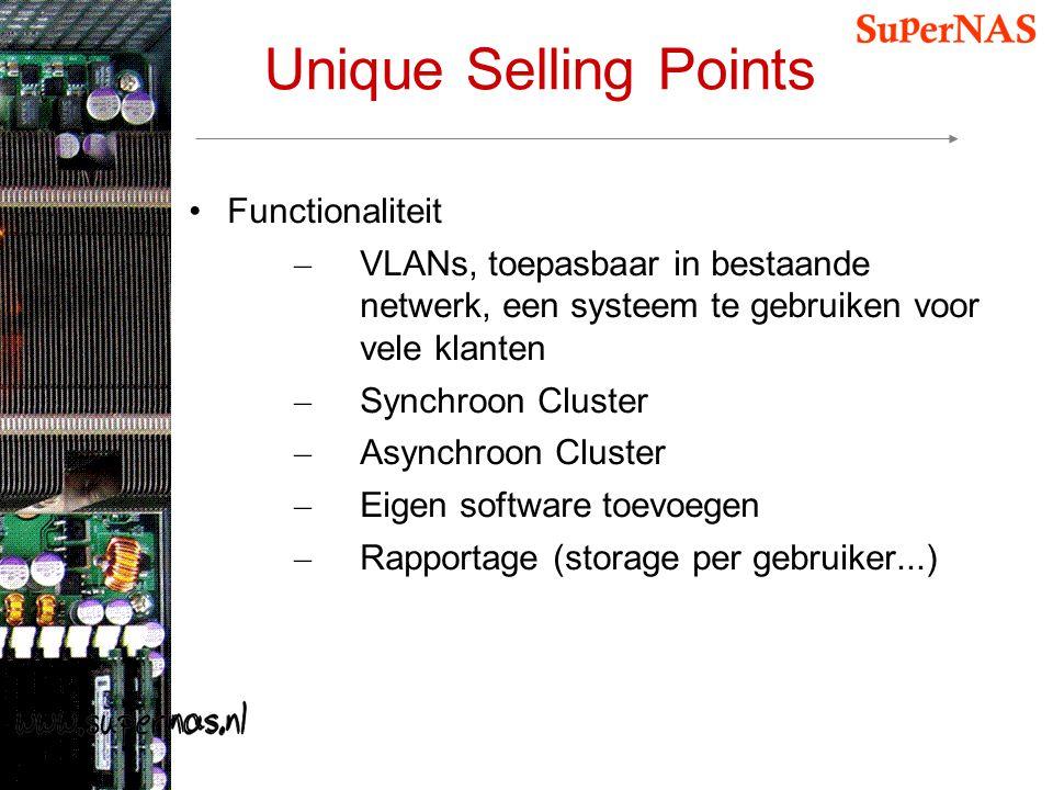 Unique Selling Points Functionaliteit – VLANs, toepasbaar in bestaande netwerk, een systeem te gebruiken voor vele klanten – Synchroon Cluster – Async