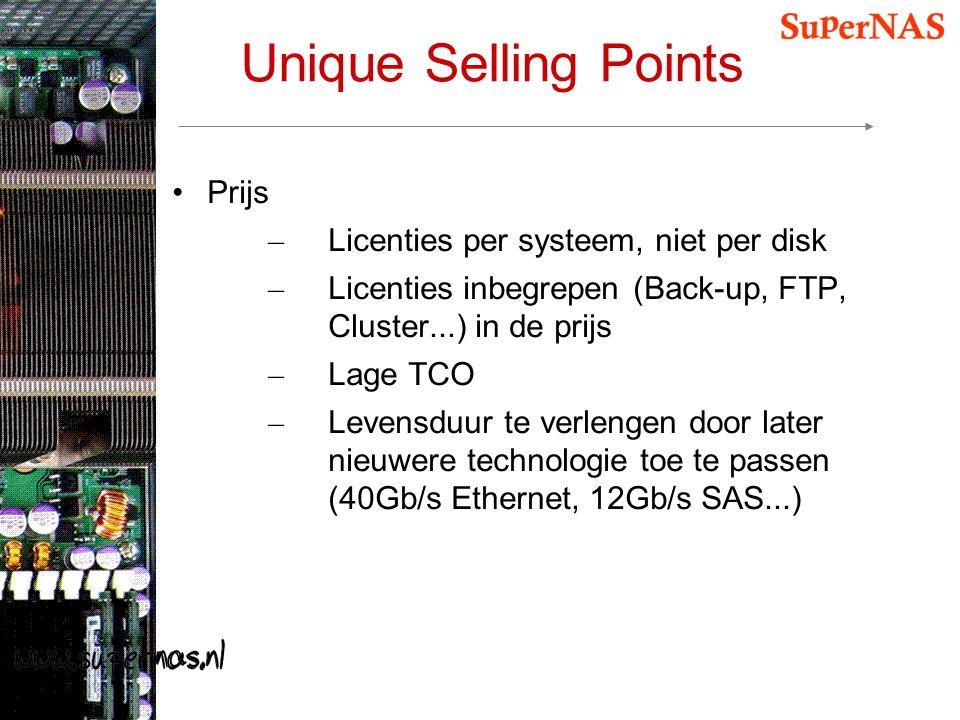 Unique Selling Points Prijs – Licenties per systeem, niet per disk – Licenties inbegrepen (Back-up, FTP, Cluster...) in de prijs – Lage TCO – Levensdu