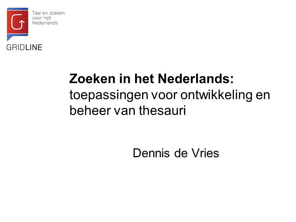 Dennis de Vries Zoeken in het Nederlands: toepassingen voor ontwikkeling en beheer van thesauri