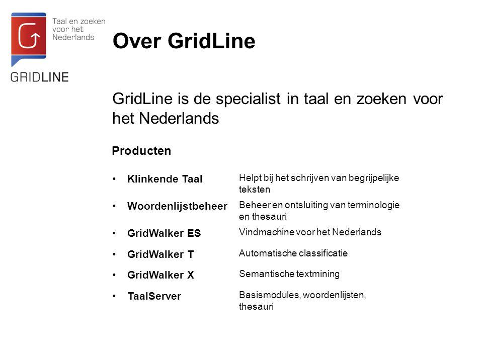 Over GridLine Producten GridLine is de specialist in taal en zoeken voor het Nederlands Klinkende Taal Helpt bij het schrijven van begrijpelijke tekst