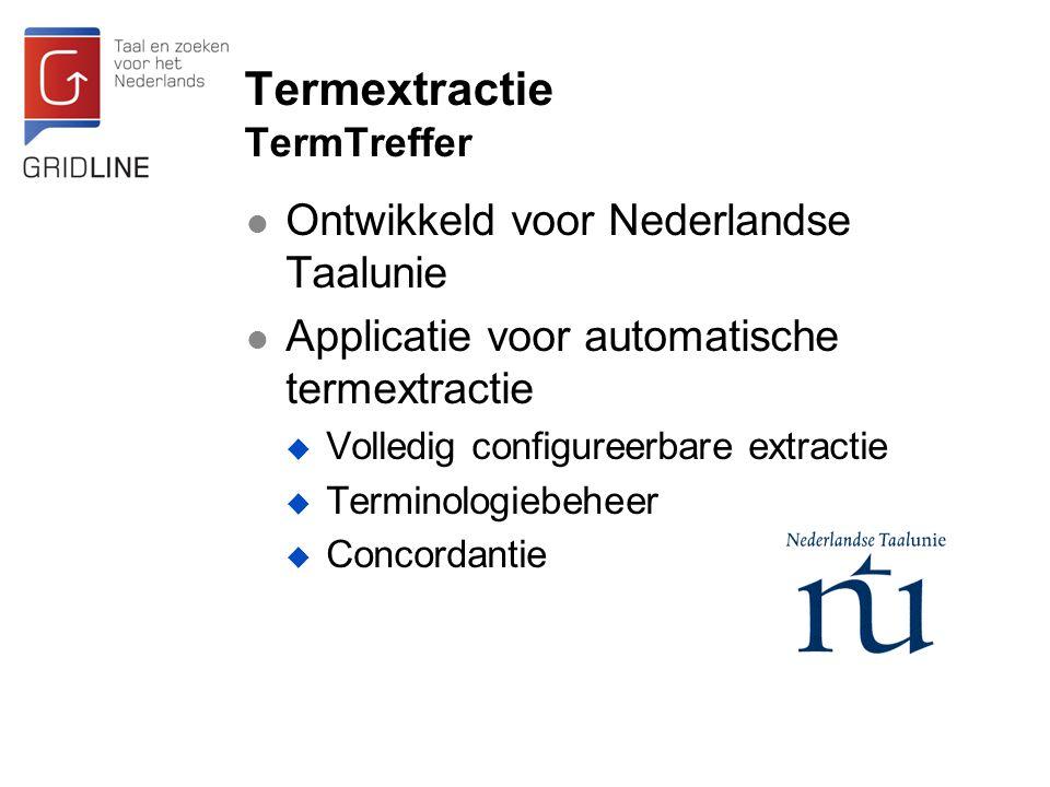 Termextractie TermTreffer Ontwikkeld voor Nederlandse Taalunie Applicatie voor automatische termextractie  Volledig configureerbare extractie  Termi