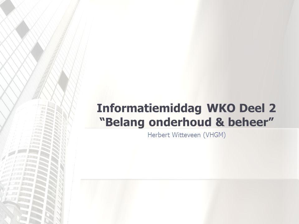 Informatiemiddag WKO Deel 2 Belang onderhoud & beheer Herbert Witteveen (VHGM)