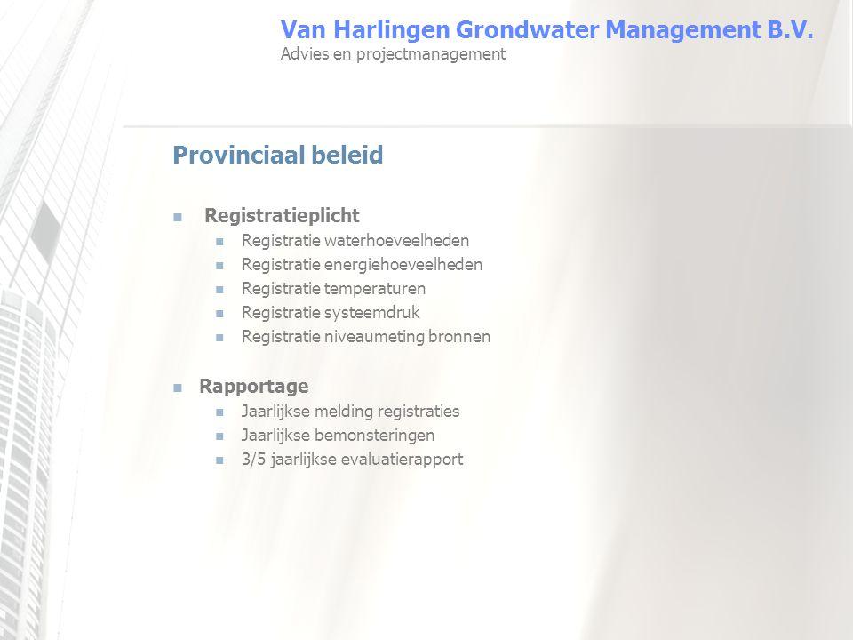 Van Harlingen Grondwater Management B.V. Advies en projectmanagement Provinciaal beleid Registratieplicht Registratie waterhoeveelheden Registratie en