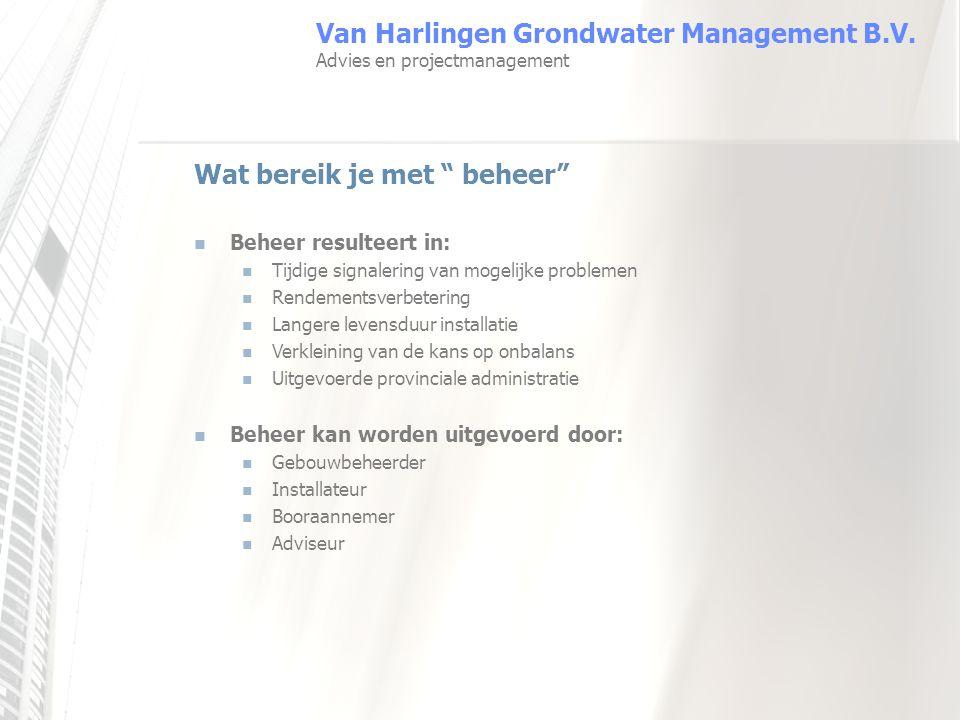 """Van Harlingen Grondwater Management B.V. Advies en projectmanagement Wat bereik je met """" beheer"""" Beheer resulteert in: Tijdige signalering van mogelij"""