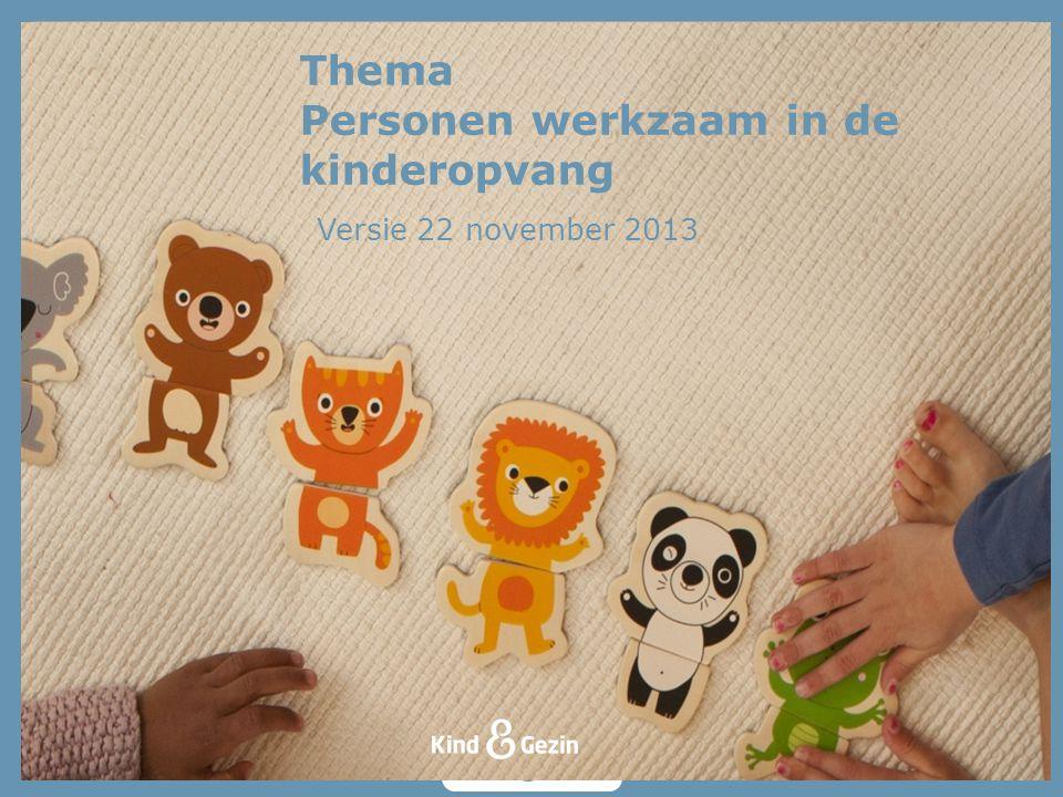 Thema Personen werkzaam in de kinderopvang Versie 22 november 2013
