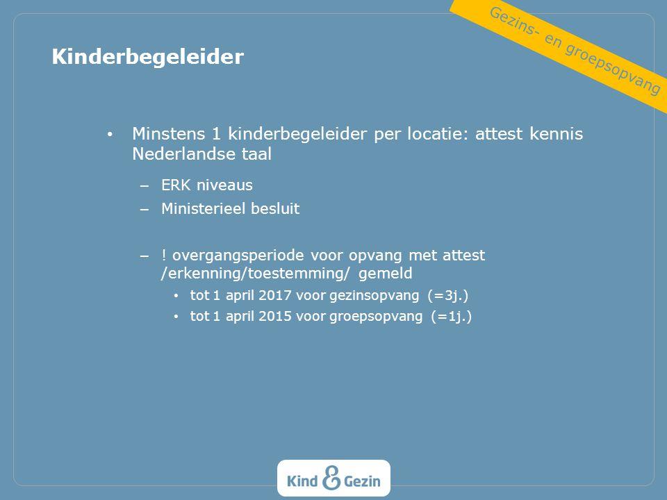 Minstens 1 kinderbegeleider per locatie: attest kennis Nederlandse taal – ERK niveaus – Ministerieel besluit – ! overgangsperiode voor opvang met atte
