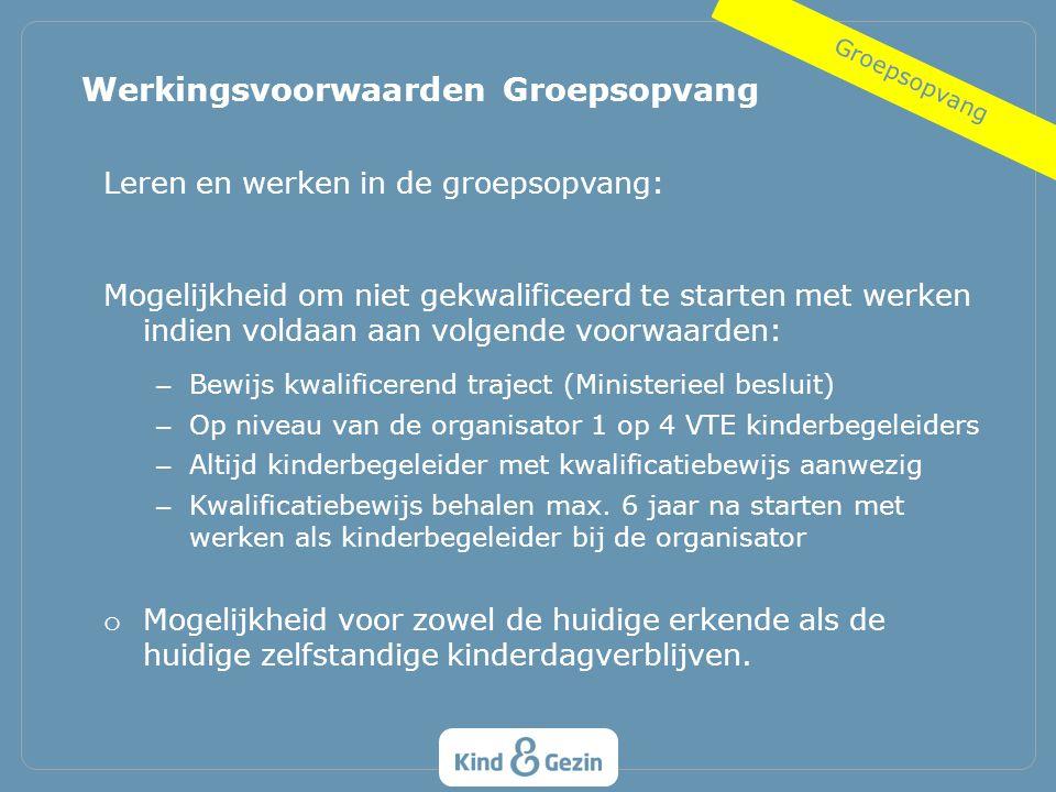 Leren en werken in de groepsopvang: Mogelijkheid om niet gekwalificeerd te starten met werken indien voldaan aan volgende voorwaarden: – Bewijs kwalif