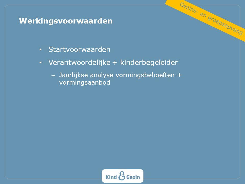 Startvoorwaarden Verantwoordelijke + kinderbegeleider – Jaarlijkse analyse vormingsbehoeften + vormingsaanbod Werkingsvoorwaarden Gezins- en groepsopv