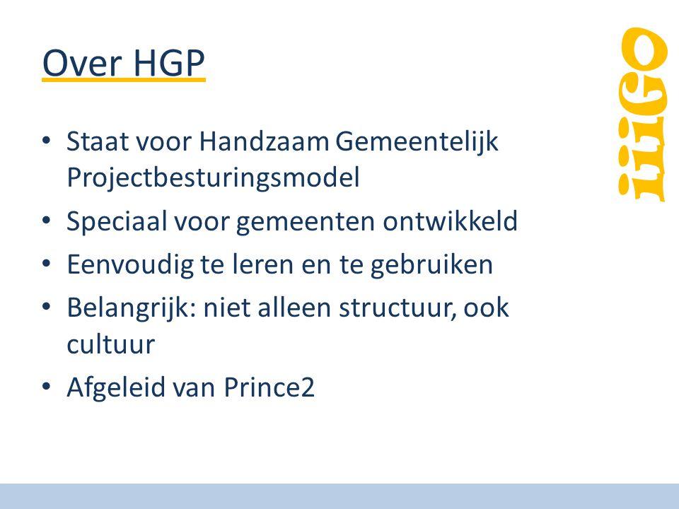 iiiGO Over HGP Staat voor Handzaam Gemeentelijk Projectbesturingsmodel Speciaal voor gemeenten ontwikkeld Eenvoudig te leren en te gebruiken Belangrij
