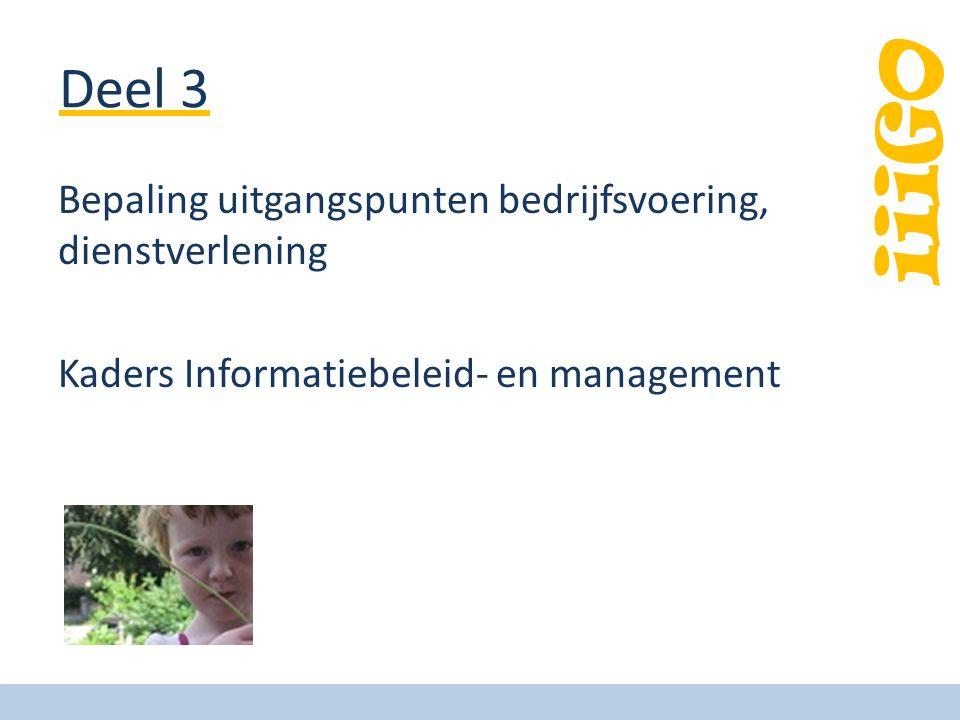 iiiGO Deel 3 Bepaling uitgangspunten bedrijfsvoering, dienstverlening Kaders Informatiebeleid- en management