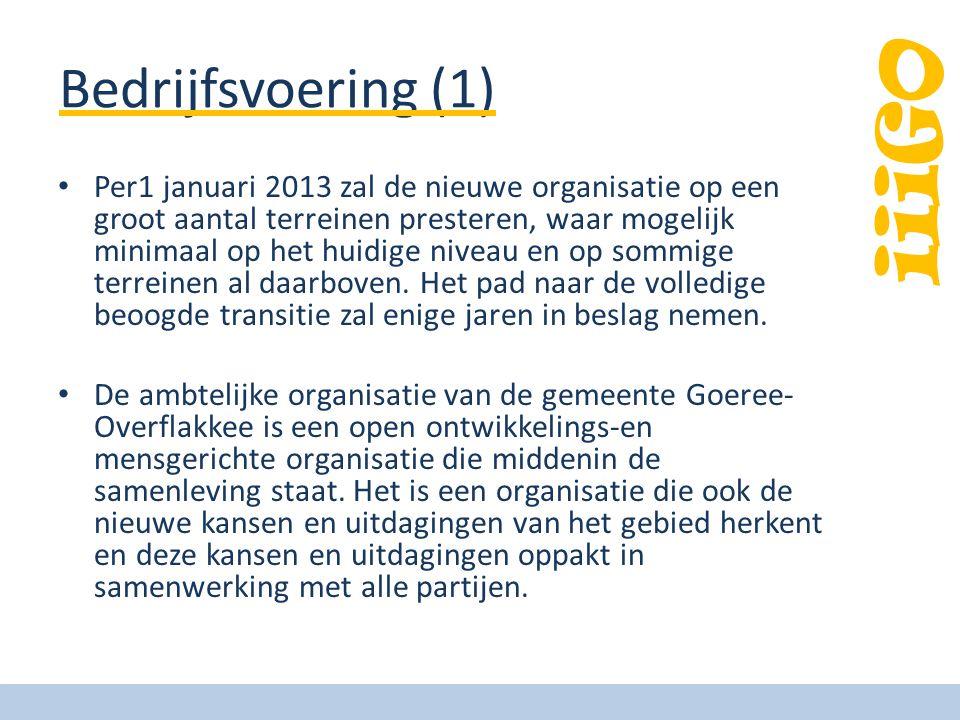 iiiGO Bedrijfsvoering (1) Per1 januari 2013 zal de nieuwe organisatie op een groot aantal terreinen presteren, waar mogelijk minimaal op het huidige n