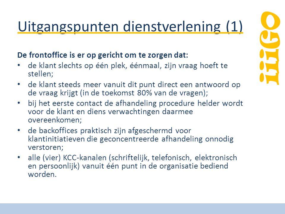 iiiGO Uitgangspunten dienstverlening (1) De frontoffice is er op gericht om te zorgen dat: de klant slechts op één plek, éénmaal, zijn vraag hoeft te
