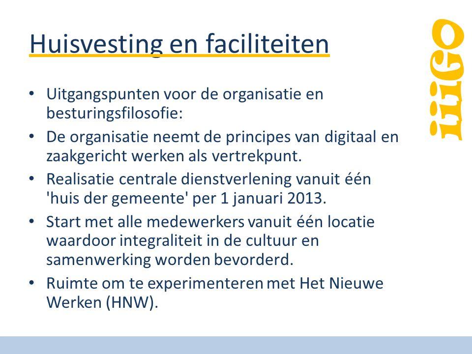 iiiGO Huisvesting en faciliteiten Uitgangspunten voor de organisatie en besturingsfilosofie: De organisatie neemt de principes van digitaal en zaakger
