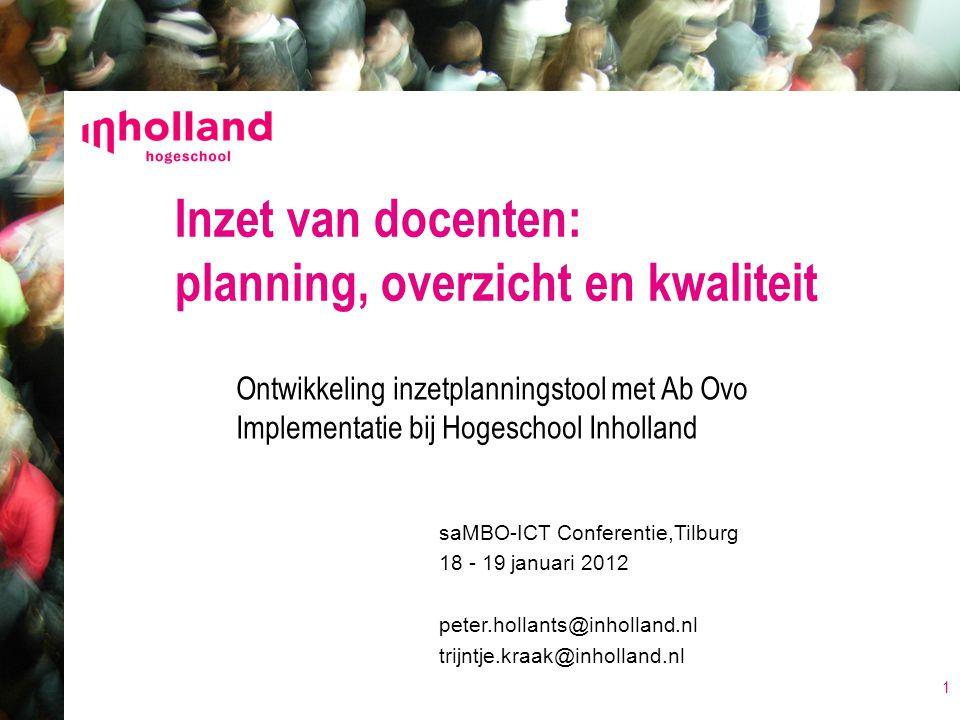 saMBO-ICT Conferentie,Tilburg 18 - 19 januari 2012 peter.hollants@inholland.nl trijntje.kraak@inholland.nl Inzet van docenten: planning, overzicht en